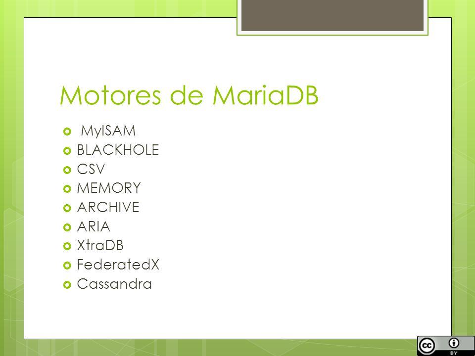 Motores de MariaDB MyISAM BLACKHOLE CSV MEMORY ARCHIVE ARIA XtraDB