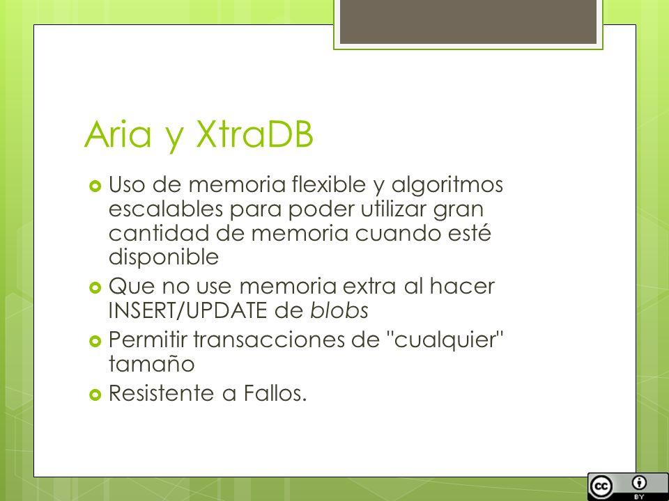 Aria y XtraDB Uso de memoria flexible y algoritmos escalables para poder utilizar gran cantidad de memoria cuando esté disponible.