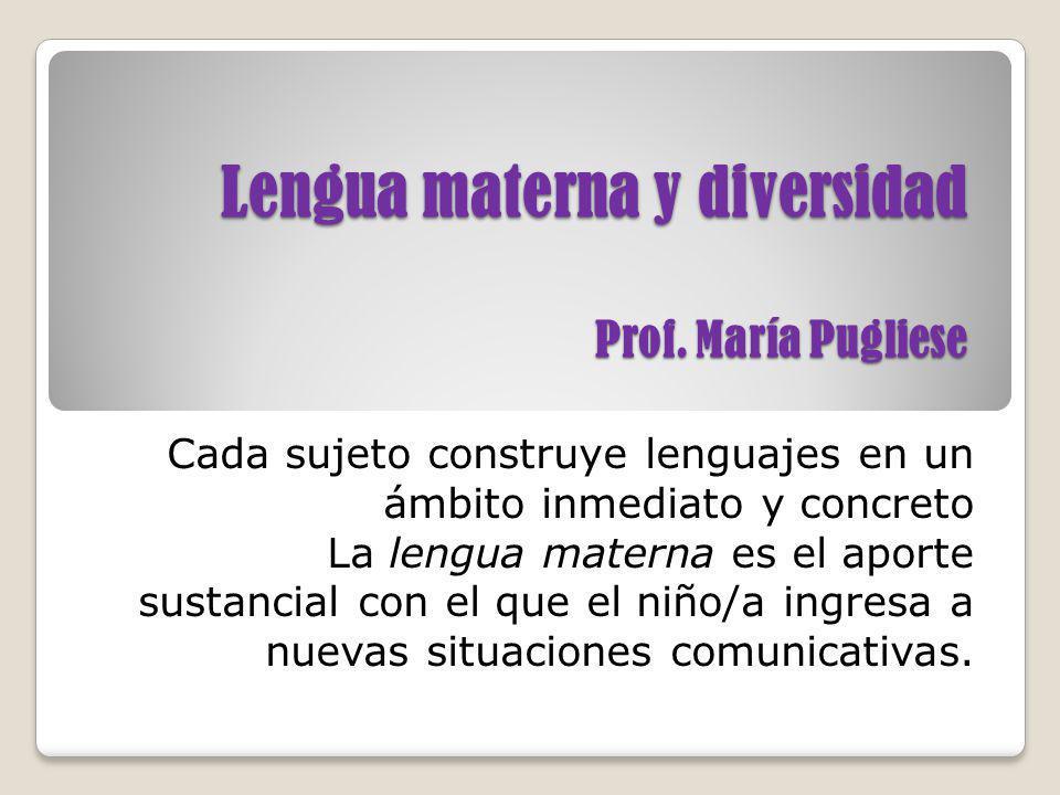 Lengua materna y diversidad Prof. María Pugliese