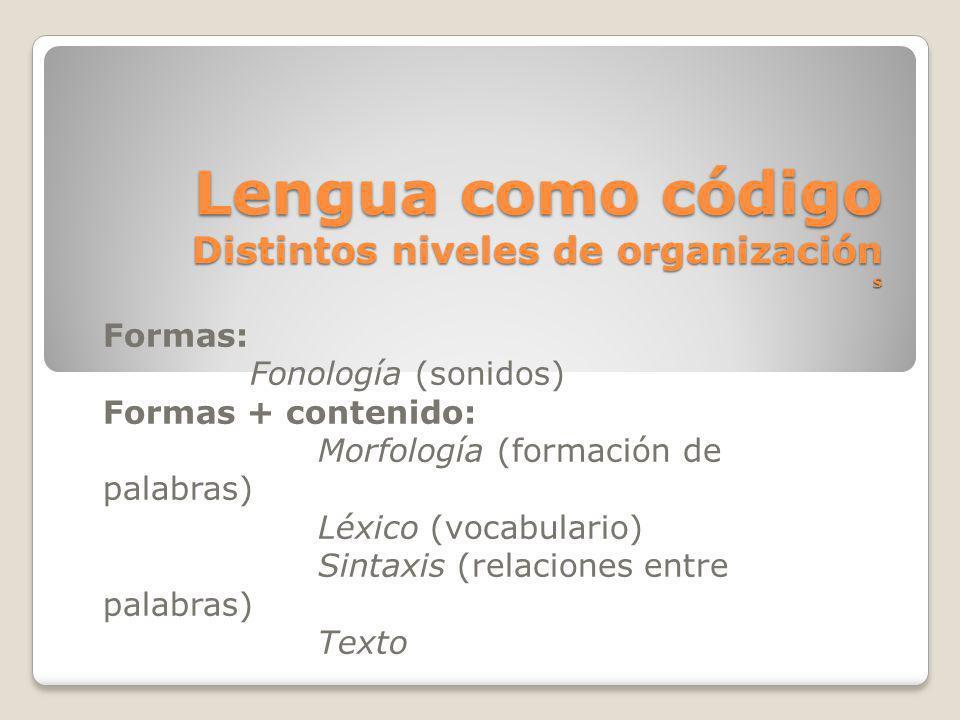 Lengua como código Distintos niveles de organización s