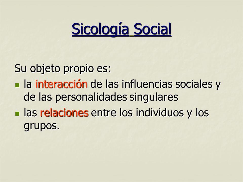 Sicología Social Su objeto propio es: