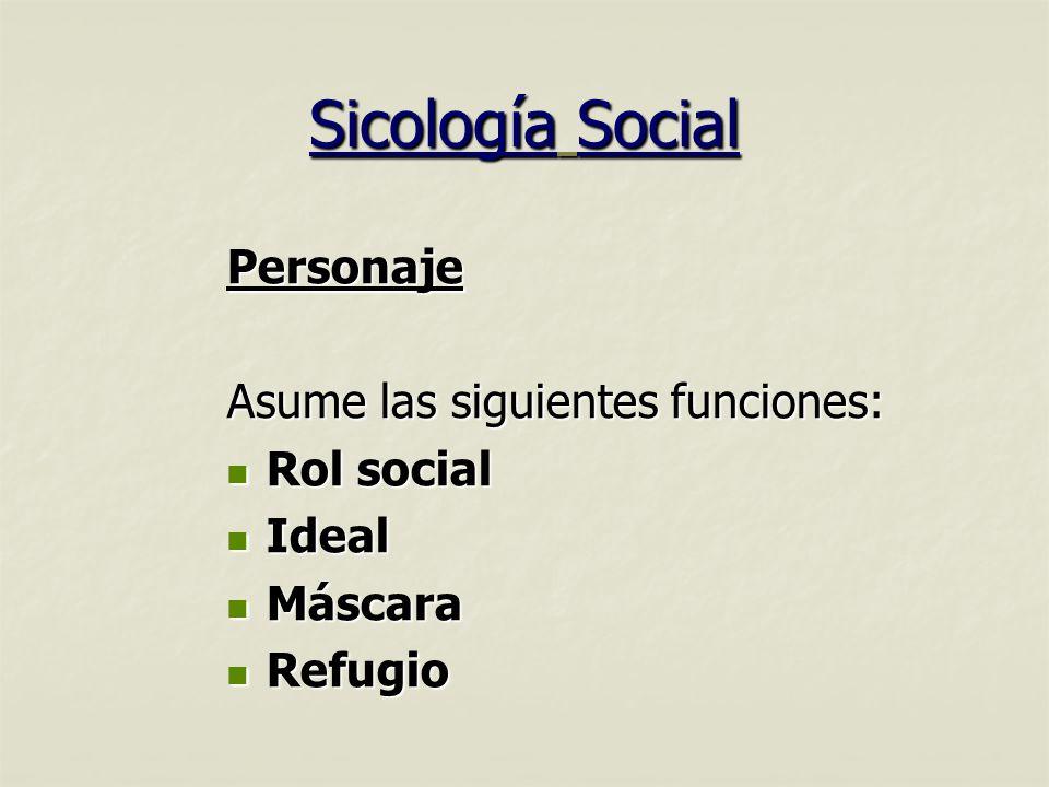 Sicología Social Personaje Asume las siguientes funciones: Rol social