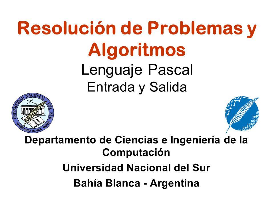 Resolución de Problemas y Algoritmos Lenguaje Pascal Entrada y Salida