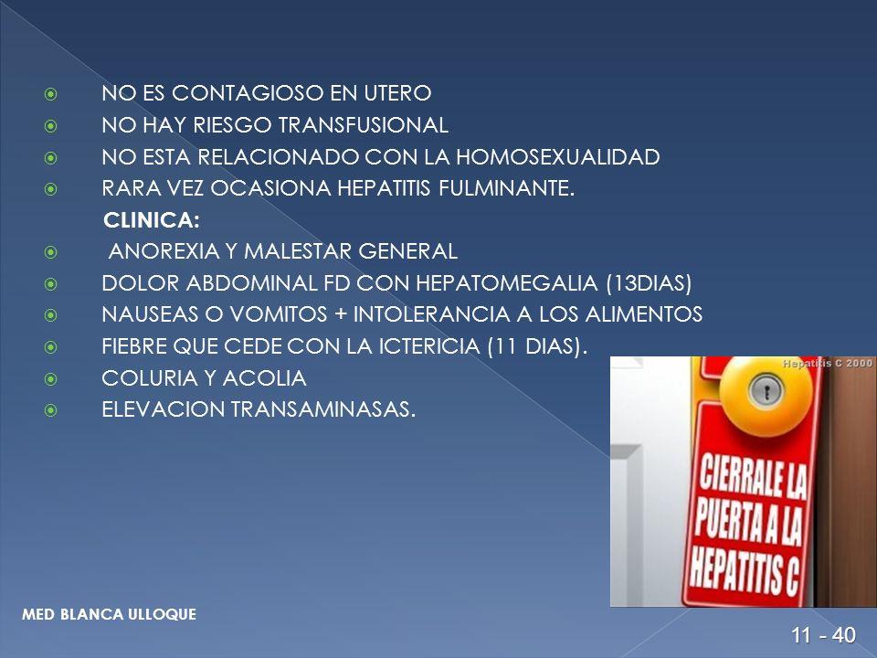NO ES CONTAGIOSO EN UTERO NO HAY RIESGO TRANSFUSIONAL