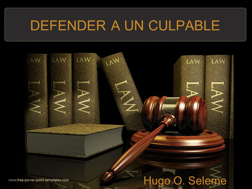 DEFENDER A UN CULPABLE Hugo O. Seleme