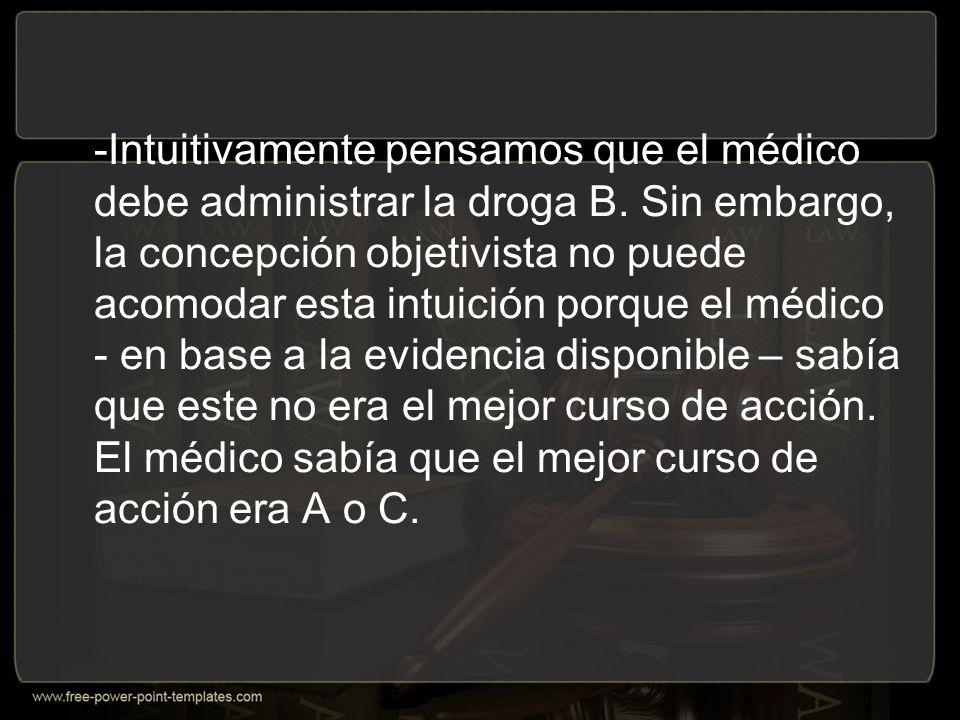 -Intuitivamente pensamos que el médico debe administrar la droga B