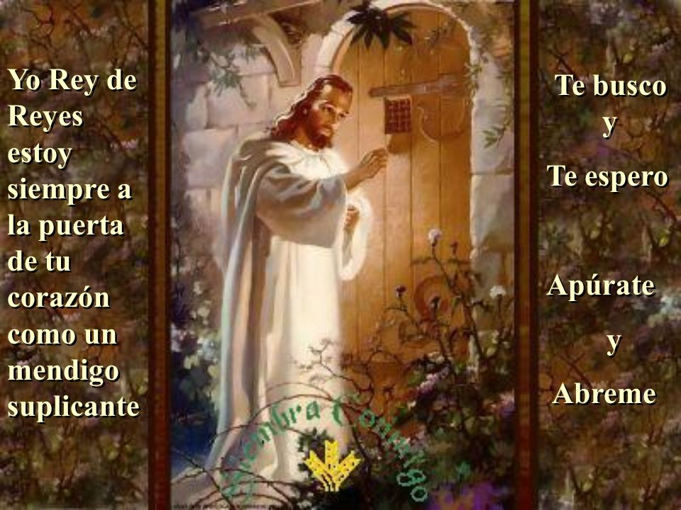 Yo Rey de Reyes estoy siempre a la puerta de tu corazón como un mendigo suplicante