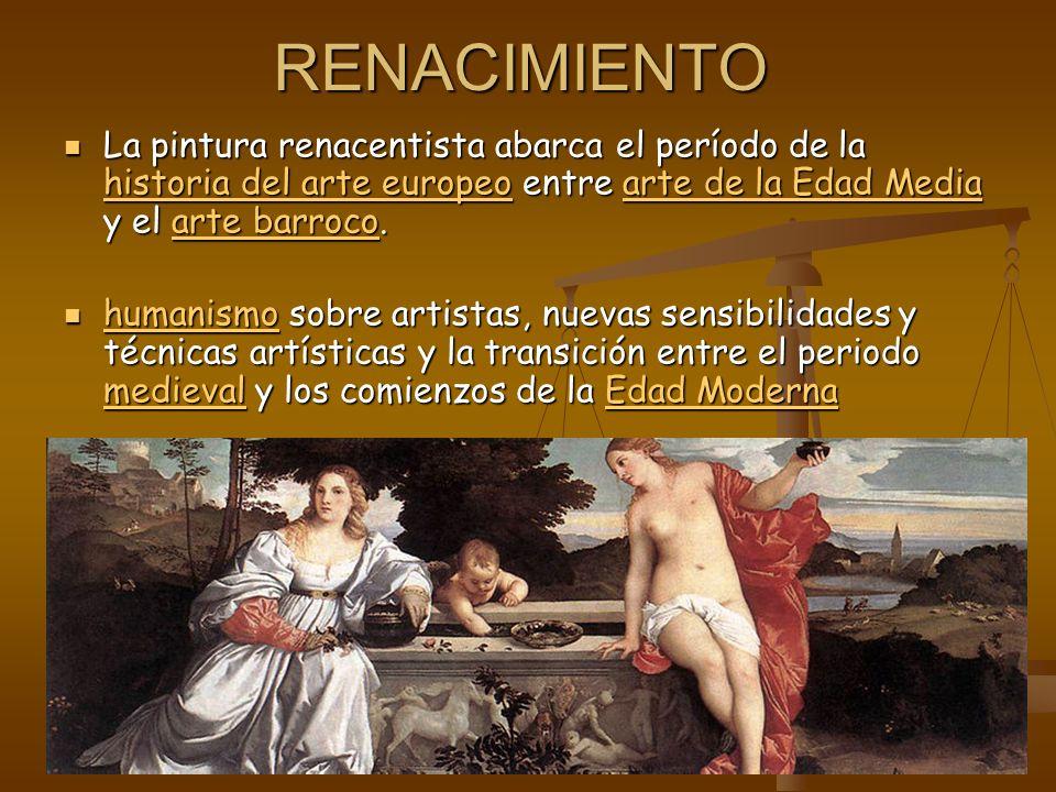 RENACIMIENTO La pintura renacentista abarca el período de la historia del arte europeo entre arte de la Edad Media y el arte barroco.