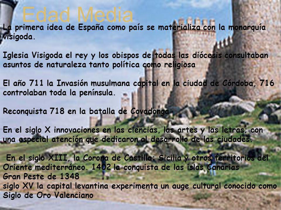 Edad Media La primera idea de España como país se materializa con la monarquía visigoda.