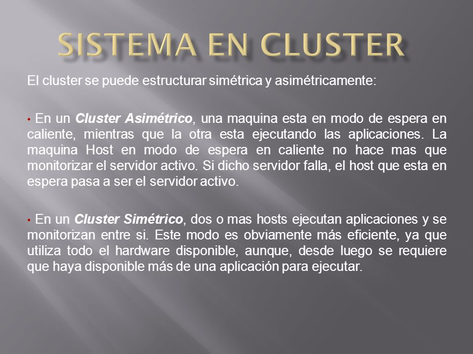 Sistema en cluster El cluster se puede estructurar simétrica y asimétricamente: