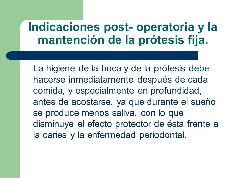 Indicaciones post- operatoria y la mantención de la prótesis fija.