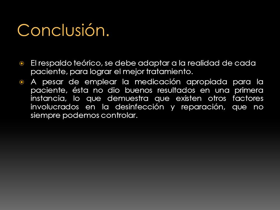 Conclusión. El respaldo teórico, se debe adaptar a la realidad de cada paciente, para lograr el mejor tratamiento.
