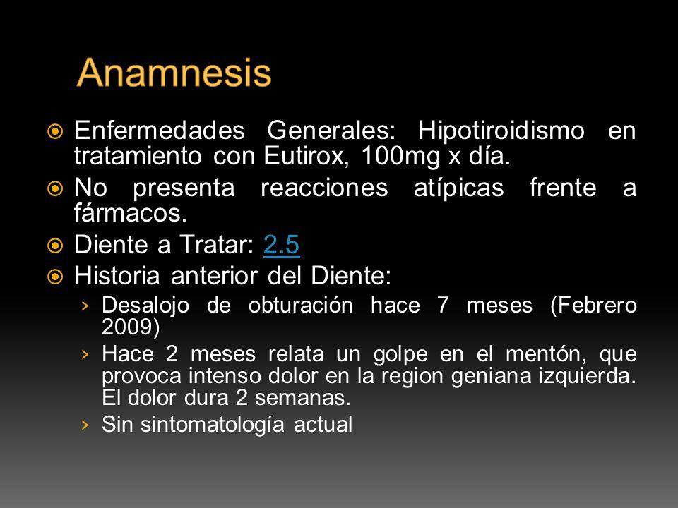 AnamnesisEnfermedades Generales: Hipotiroidismo en tratamiento con Eutirox, 100mg x día. No presenta reacciones atípicas frente a fármacos.