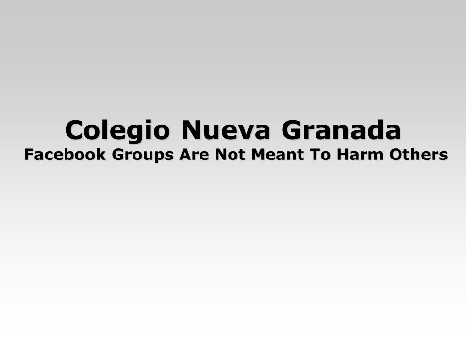 Colegio Nueva Granada Facebook Groups Are Not Meant To Harm Others
