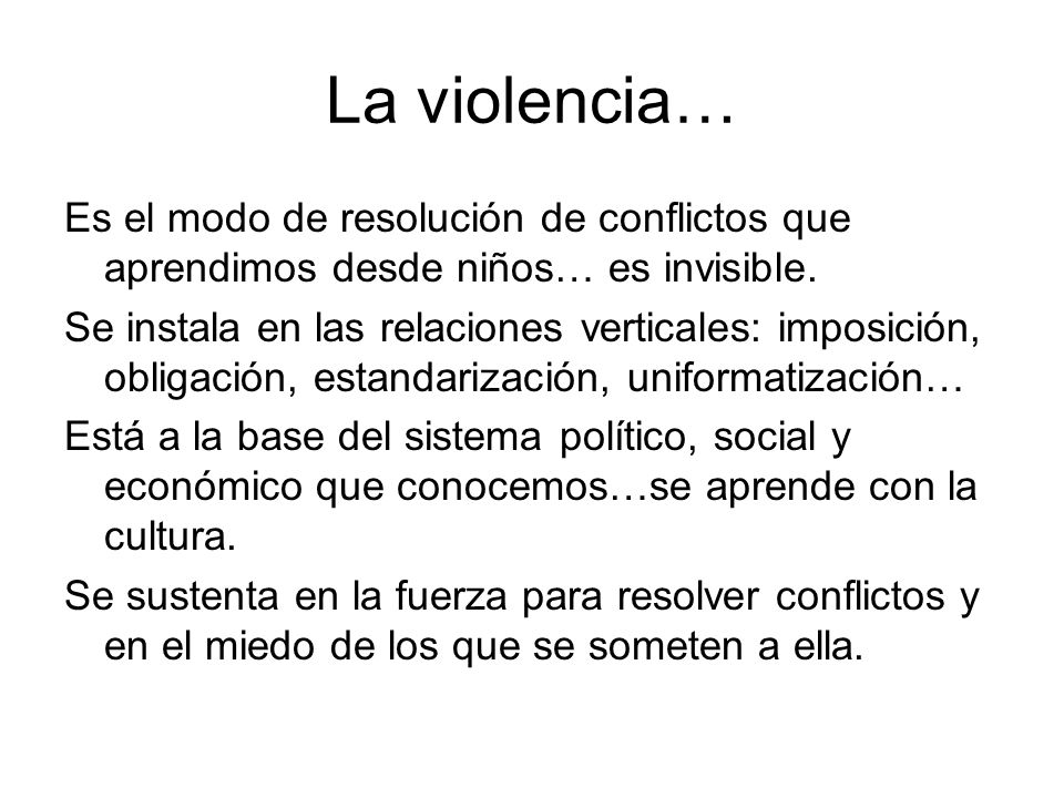 La violencia… Es el modo de resolución de conflictos que aprendimos desde niños… es invisible.