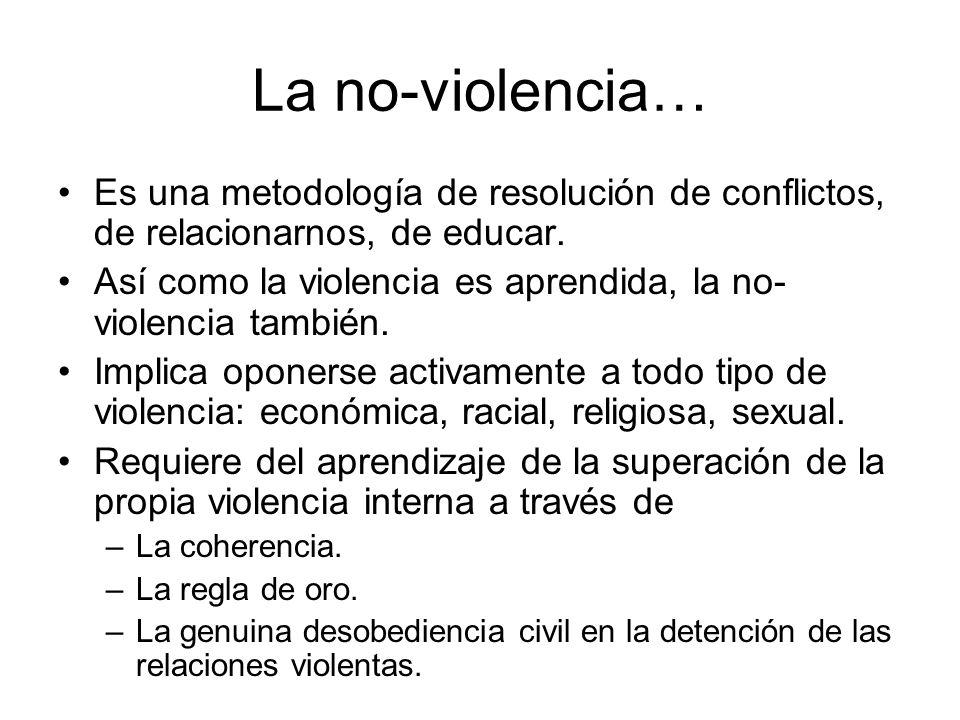 La no-violencia…Es una metodología de resolución de conflictos, de relacionarnos, de educar.