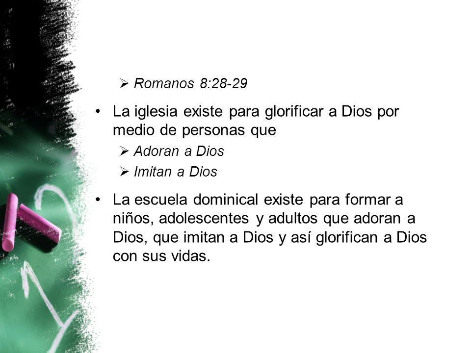 La iglesia existe para glorificar a Dios por medio de personas que