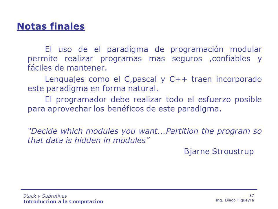 Notas finales El uso de el paradigma de programación modular permite realizar programas mas seguros ,confiables y fáciles de mantener.