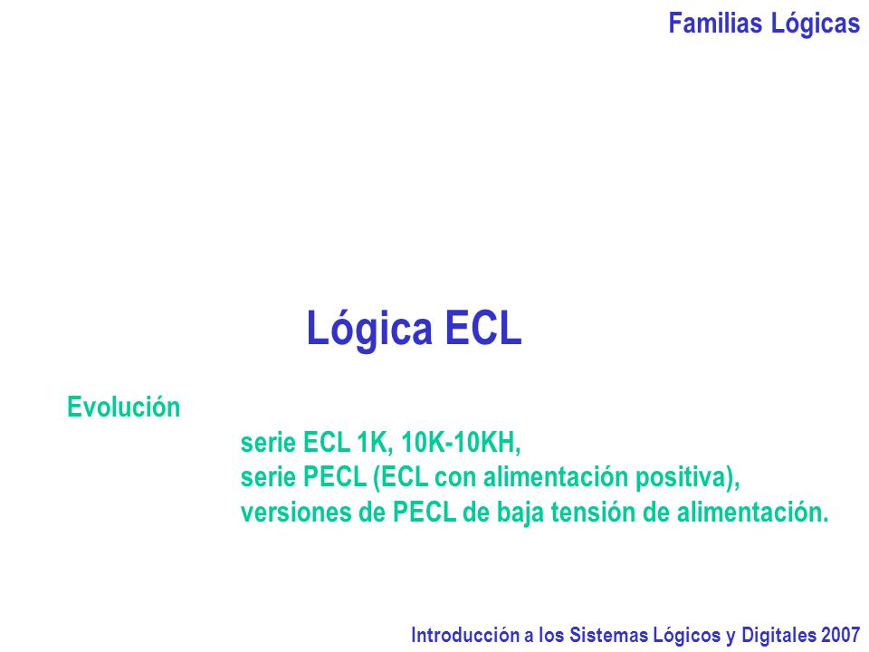 Lógica ECL Familias Lógicas Evolución serie ECL 1K, 10K-10KH,