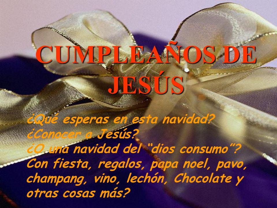 CUMPLEAÑOS DE JESÚS ¿Qué esperas en esta navidad ¿Conocer a Jesús