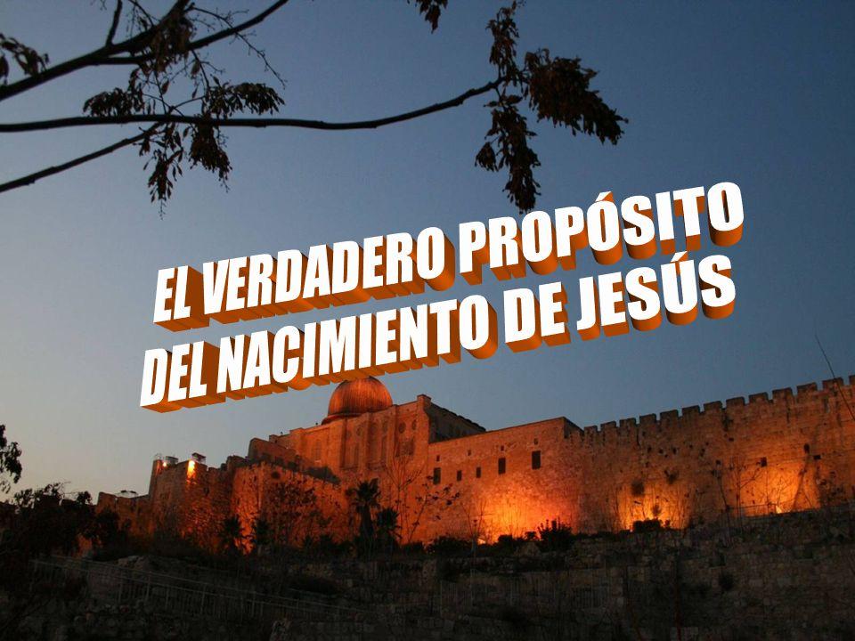 EL VERDADERO PROPÓSITO DEL NACIMIENTO DE JESÚS
