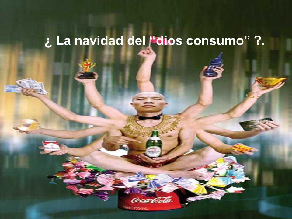 ¿ La navidad del dios consumo .