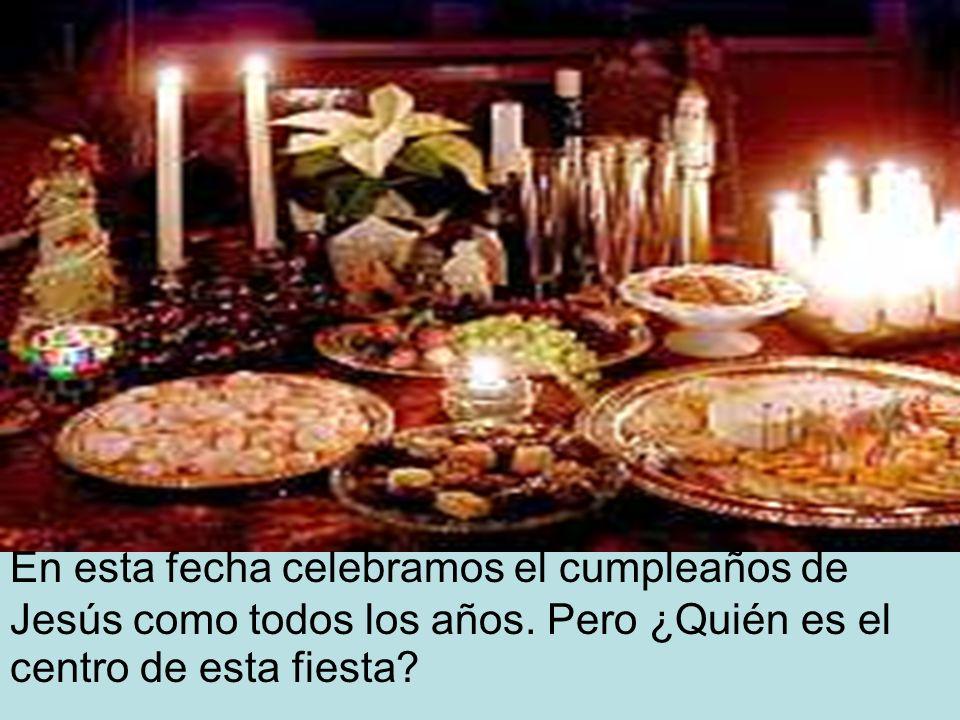 En esta fecha celebramos el cumpleaños de Jesús como todos los años