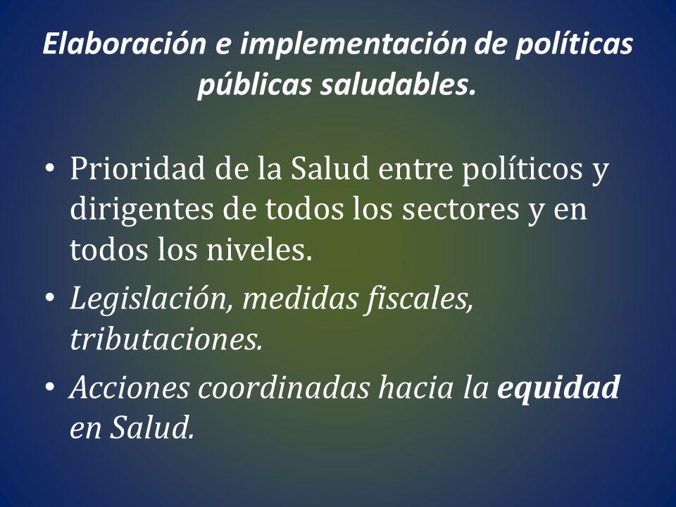Elaboración e implementación de políticas públicas saludables.