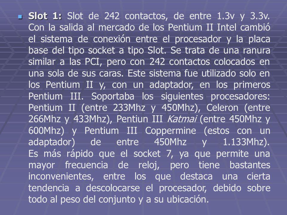 Slot 1: Slot de 242 contactos, de entre 1. 3v y 3. 3v