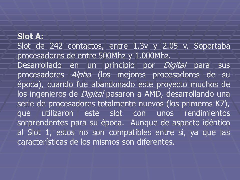 Slot A: Slot de 242 contactos, entre 1.3v y 2.05 v. Soportaba procesadores de entre 500Mhz y 1.000Mhz.