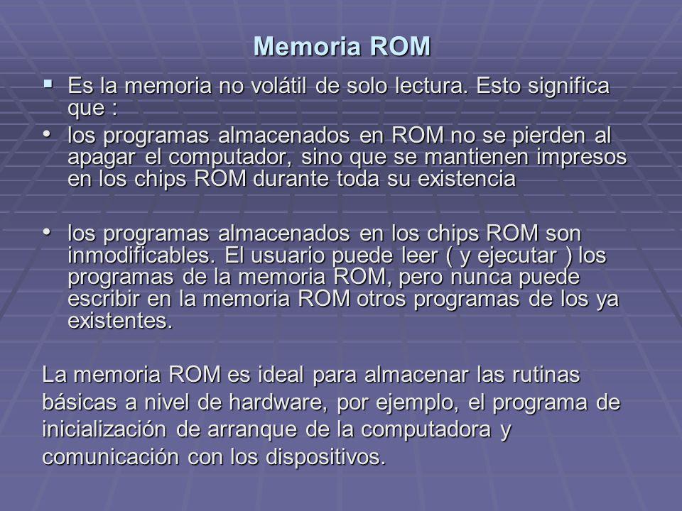 Memoria ROM Es la memoria no volátil de solo lectura. Esto significa que :