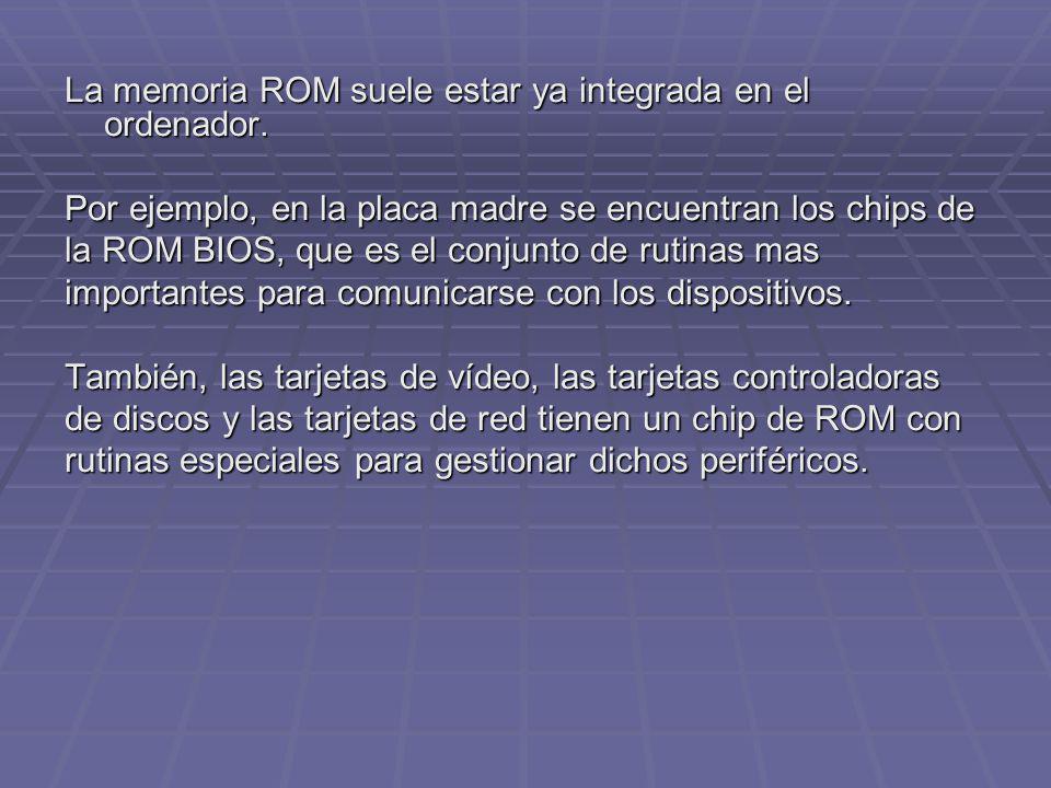 La memoria ROM suele estar ya integrada en el ordenador.