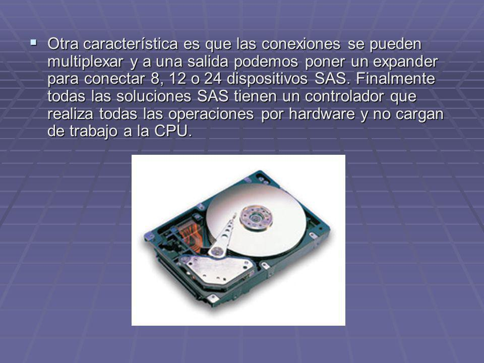Otra característica es que las conexiones se pueden multiplexar y a una salida podemos poner un expander para conectar 8, 12 o 24 dispositivos SAS.