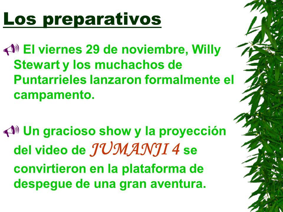 Los preparativos El viernes 29 de noviembre, Willy Stewart y los muchachos de Puntarrieles lanzaron formalmente el campamento.