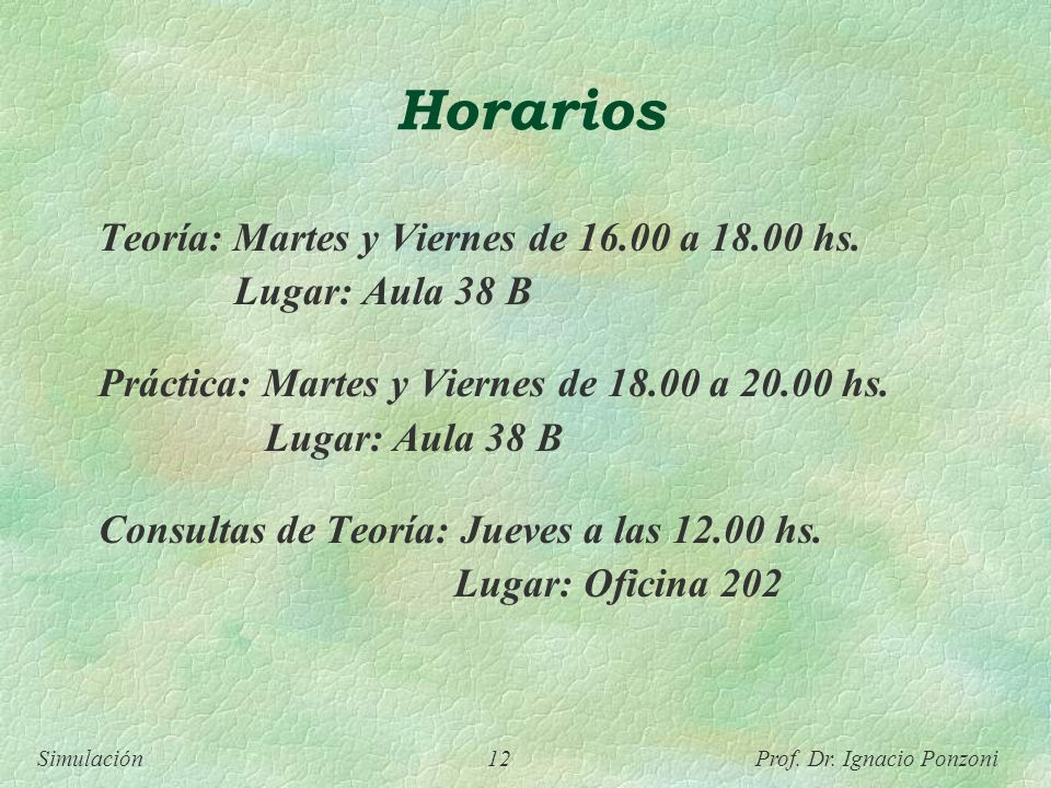 Horarios Teoría: Martes y Viernes de 16.00 a 18.00 hs.
