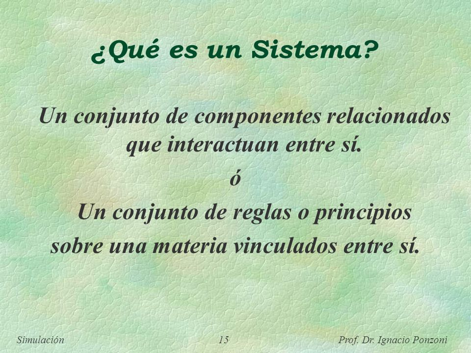 ¿Qué es un Sistema ó Un conjunto de reglas o principios