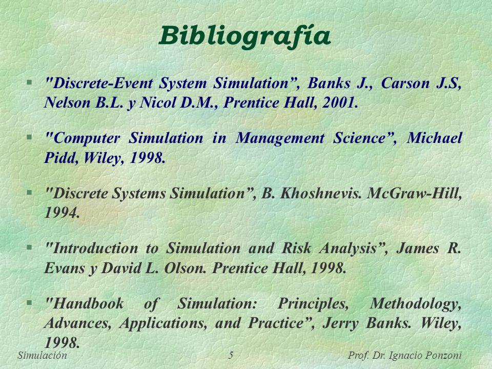 Bibliografía Discrete-Event System Simulation , Banks J., Carson J.S, Nelson B.L. y Nicol D.M., Prentice Hall, 2001.