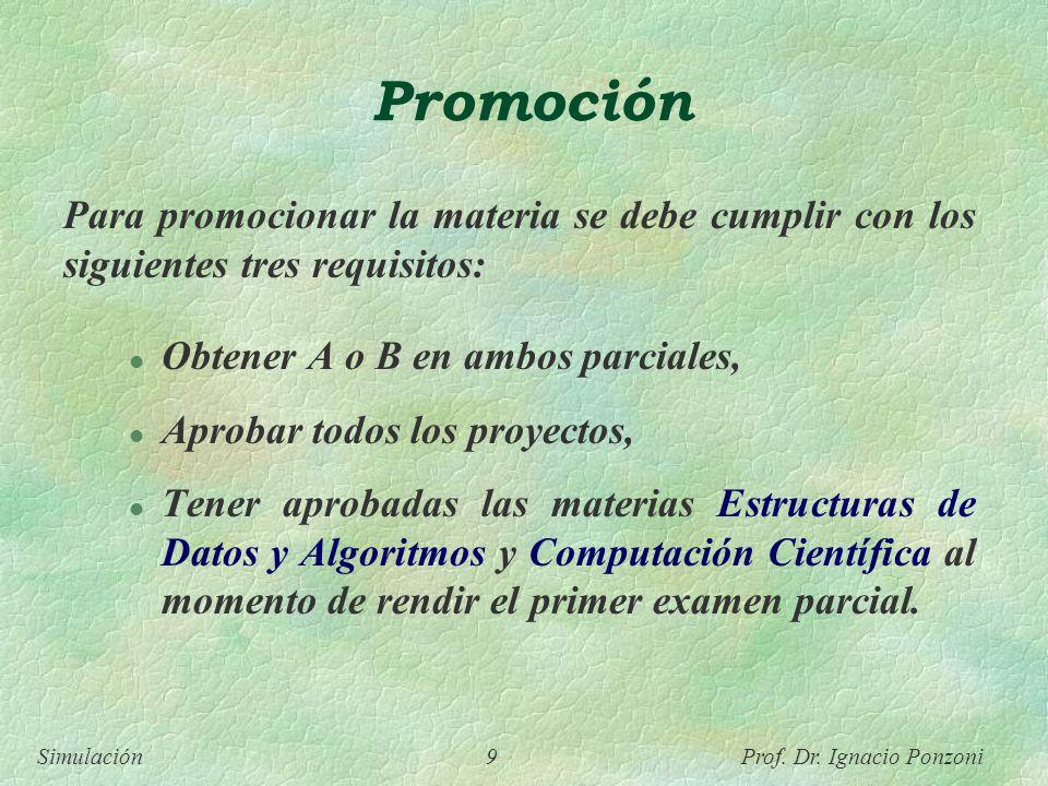 Promoción Para promocionar la materia se debe cumplir con los siguientes tres requisitos: Obtener A o B en ambos parciales,