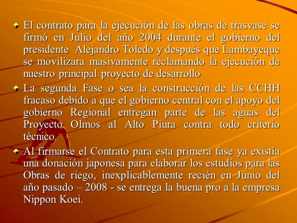 El contrato para la ejecución de las obras de trasvase se firmó en Julio del año 2004 durante el gobierno del presidente Alejandro Toledo y después que Lambayeque se movilizara masivamente reclamando la ejecución de nuestro principal proyecto de desarrollo