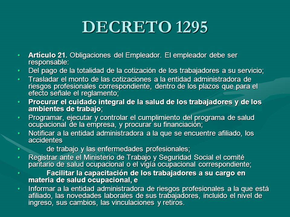 DECRETO 1295 Artículo 21. Obligaciones del Empleador. El empleador debe ser responsable: