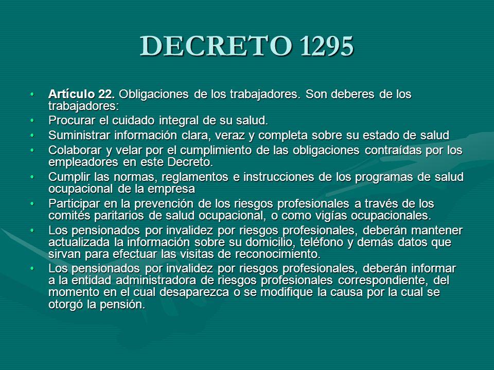 DECRETO 1295 Artículo 22. Obligaciones de los trabajadores. Son deberes de los trabajadores: Procurar el cuidado integral de su salud.