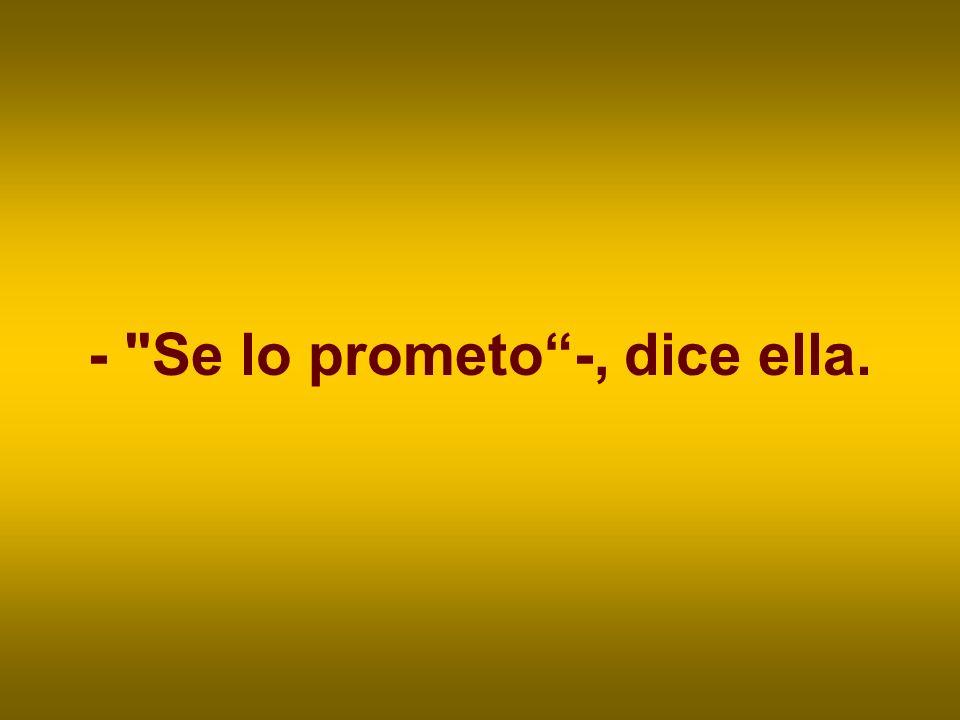 - Se lo prometo -, dice ella.