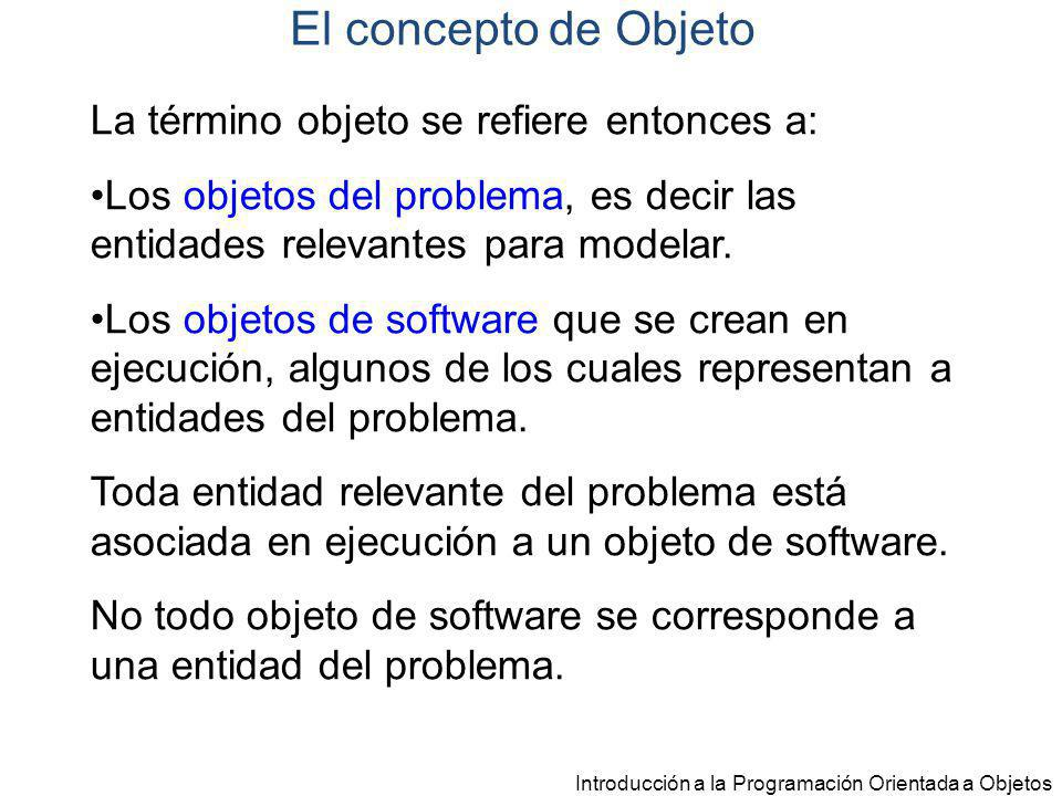 El concepto de Objeto La término objeto se refiere entonces a: