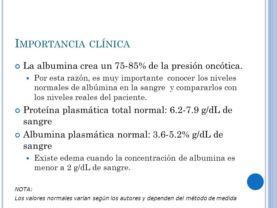 Importancia clínica La albumina crea un 75-85% de la presión oncótica.