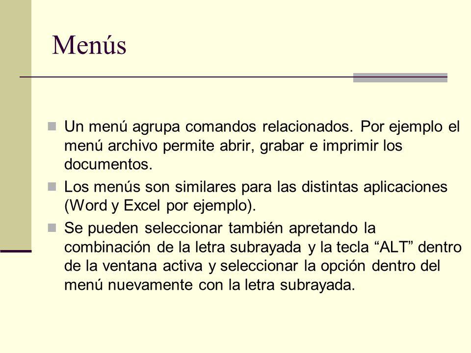 Menús Un menú agrupa comandos relacionados. Por ejemplo el menú archivo permite abrir, grabar e imprimir los documentos.