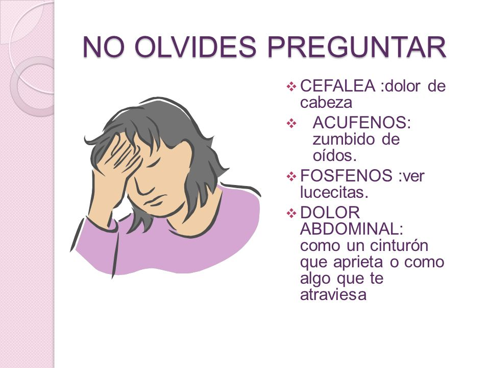 NO OLVIDES PREGUNTAR CEFALEA :dolor de cabeza