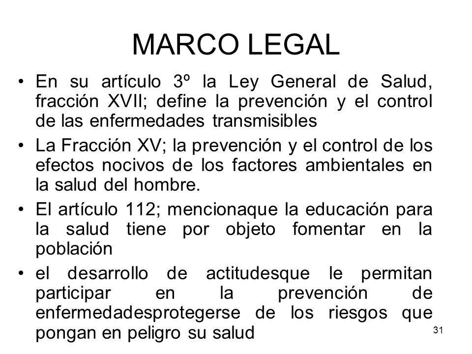 MARCO LEGALEn su artículo 3º la Ley General de Salud, fracción XVII; define la prevención y el control de las enfermedades transmisibles.