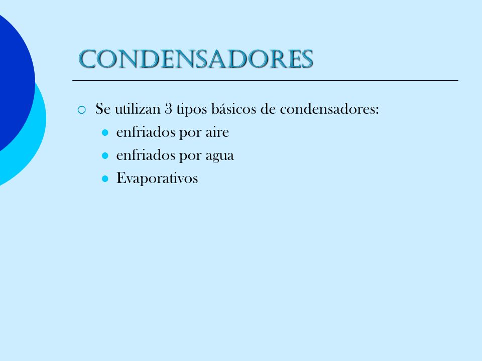 CONDENSADORES Se utilizan 3 tipos básicos de condensadores: