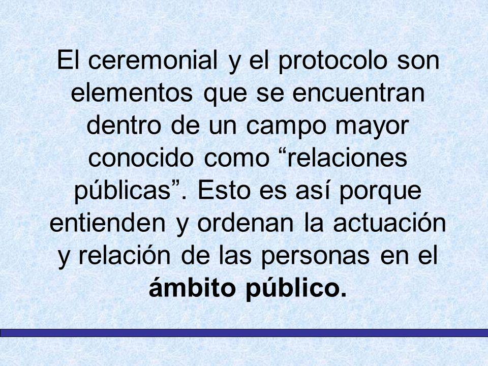 El ceremonial y el protocolo son elementos que se encuentran dentro de un campo mayor conocido como relaciones públicas .