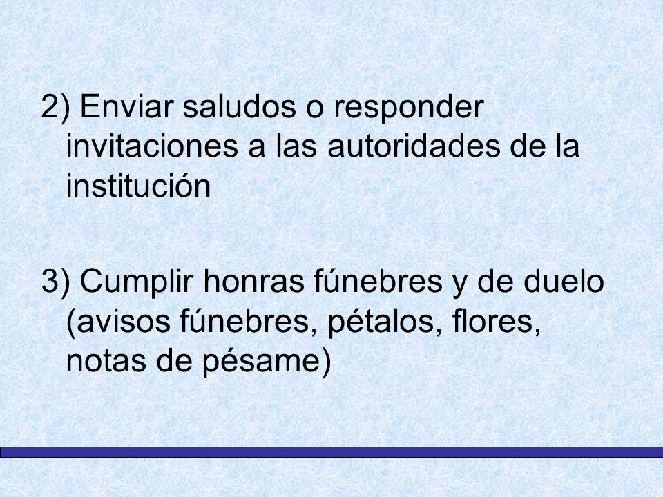 2) Enviar saludos o responder invitaciones a las autoridades de la institución